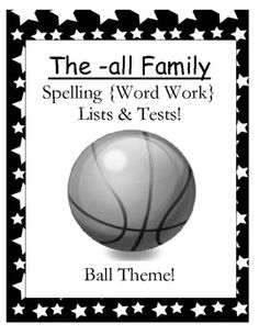 $0 FREE The -all Family Spelling {Word Work} Lists & Tests Adorable Ball Theme! This Spelling Unit has 16 pages. Some school districts call it Spelling, some call it Word Work! This packet has both versio...