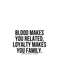 This is true. Anyone who has ever been loved by a family that wasn't blood related to them or dropped by people that were can attest to this.