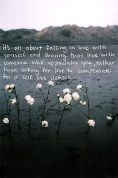 It's all about falling in love with yourself and sharing that love with someone who appreciates you, rather than looking for love to compensate for a self-love deficit.