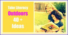 40+ fun ideas to develop literacy skills outside.