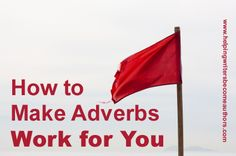 Wordplay: Helping Writers Become Authors: How to Make Adverbs Work for You