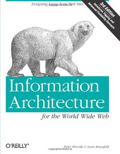 Information Architecture for the World Wide Web: Designing Large-Scale Web Sites by Peter Morville and Louis Rosenfeld