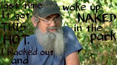 last time it got this hot, I blacked out and woke up naked in the park - Si Robertson