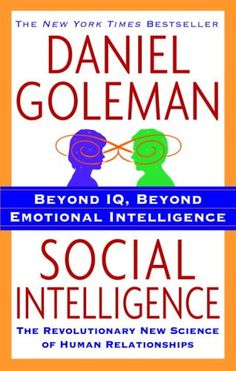 Social Intelligence: The New Science of Human Relationships Daniel Goleman