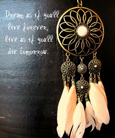 Dream as if you'll live forever  Live as if you'll die tomorrow
