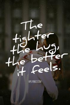 Tighter the hug