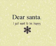 Dear Santa, I just want to be happy *