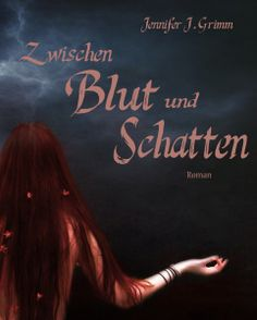 """""""Zwischen Blut und Schatten"""" - Fantasy-Roman von Jennifer J. Grimm http://www.xinxii.com/zwischen-blut-und-schatten-p-351108.html #ebook #fantasy #roman"""