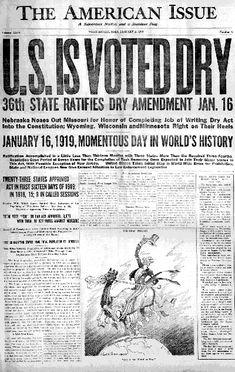 """American paper: January 16, 1919 Called """"The noble experiment"""", the 18th Amendment to the Constitution prohibited the manufacture, sale, or transportation of alcohol in America went into effect on January 16, 1920. The United States was now officially """"dry"""" from coast to coast. Prohibition was the law of the land."""
