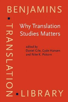 Why Translation Studies matters [electronic resource] / edited by Daniel Gile, Gyde Hansen, Nike K. Pokorn