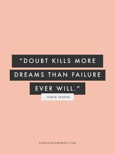 Never doubt yourself in any situation!
