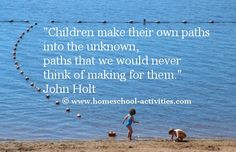 John Holt - Children make their own paths into the unknown.