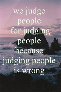 We Judge People For Judging People