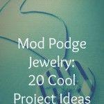 Mod Podge jewelry: 20 project ideas to DIY.