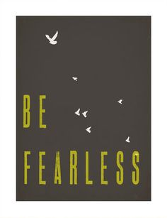 Be Fearless print -love the design, the message, and the fact that 100% of profits go to charity.