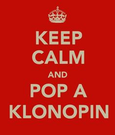 Klonopin's are my lifesaver some days