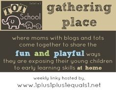 If you have a blog and write Tot School posts, come link up with Tot School Gathering Place! Don't have a blog?  Come see great ideas linked up for toddlers! #babyplay #totschool