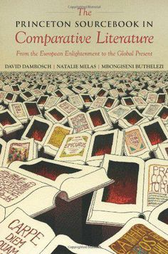 The Princeton sourcebook in comparative literature : from the European Enlightenment to the global present / edited by David Damrosch, Natalie Melas, Mbongiseni Buthelezi.