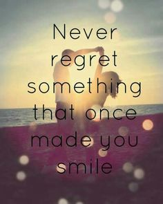 :: Never regret something that once made you smile :) ::
