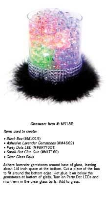 Dress your glass up with feathers, gemstones, clear balls and LED lights.
