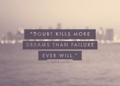 Never doubt.