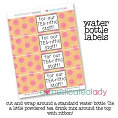 FREE water bottle labels for staff...TEA-riffic staff...attach little powdered drink packet of tea