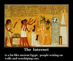 The Internet is like ancient Egypt.