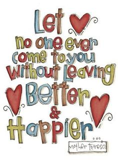 -mother teresa ...I often say this to my son...but it suits me to follow these words as well.