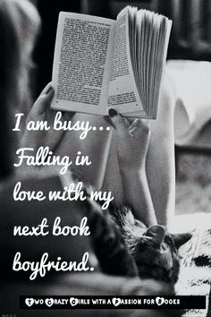 I am busy... falling in love with my next book boyfriend.