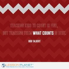 """Teaching kids to count is fine, but teaching them what counts is best."" ~ Bob Talbert #teaching #quote"