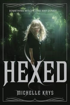 Hexed - Michelle Krys. US release date: June 10th, 2014 Delacorte #YA #Paranormal #witches