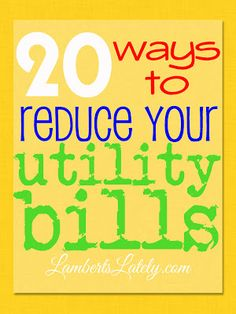 20 Ways to Reduce Your Utility Bills... AWESOME tips on how to cut your utility bill budget!