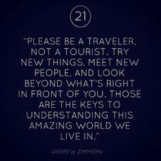 Be a traveler, not a tourist.