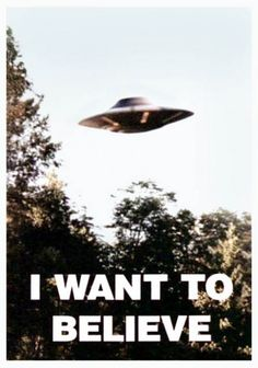"""Mulder's """"I Want to Believe"""" poster... I love the X-Files"""
