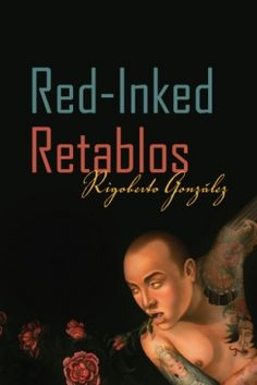 González, Rigoberto. Red-Inked Retablos. via LARB review: 'Different Shades of Red': On Rigoberto González's New Collection.