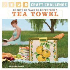 Craft Challenge: Dozens of Ways to Repurpose a Tea Towel by Nathalie Mornu