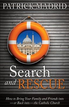 Search and Rescue: How to Bring Your Family and Friends Into or Back Into the Catholic Church by Patrick Madrid. $11.90. Author: Patrick Madrid. Publication: May 1, 2001. Publisher: Sophia Institute Press (May 1, 2001)
