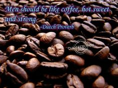 Men should be like COFFEE, HOT, SWEET AND STRONG!!!!♡♡♡