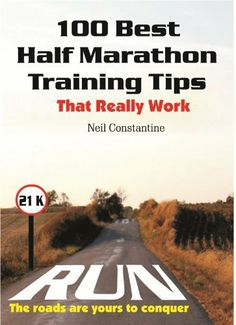 100 Best Half Marathon Training Tips : That Really Work by Neil Constantine, http://www.amazon.com/dp/B00AYVQ82E/ref=cm_sw_r_pi_dp_9fCgrb0Z2V81W