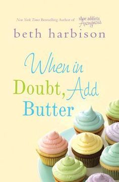 When In Doubt, Add Butter by Beth Harbison. Loved this book!  Love all of her books!