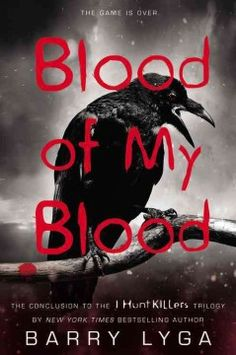 Blood of My Blood by Barry Lyga - Jazz Dent, who has been shot and left to die in New York City, his girlfriend, Connie, who is in the clutches of Jazz's serial killer father, Billy, and his best friend, Howie, who is bleeding to death on the floor of Jazz's own home in tiny Lobo's Nod, must all rise above the horrors their lives have become and find a way to come together in pursuit of Billy.