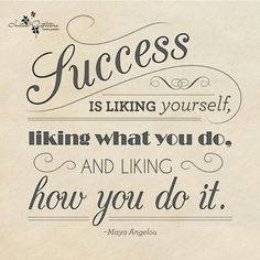 Success is't liking yourself, liking what you do and liking how you do it