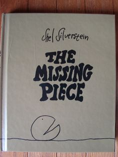 The Missing Piece - by Shel Silverstein