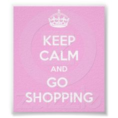 Keep Calm and Go Shopping Print I may want this for my office!