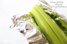wrap greens such as broccoli, lettuce, and celery in foil before popping them into your refrigerator to keep them crisp and fresh for longer