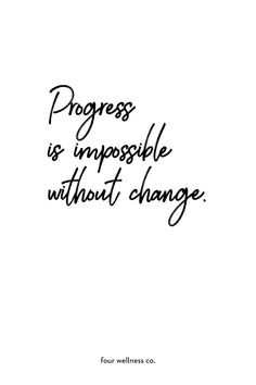 Progress is impossible without change. // Free health and wellness tips + healthy living inspiration at fourwellness.co #quote #healthyliving #inspiration