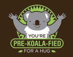 You're Pre-Koala-Fied For A Hug « Daily T-Shirts