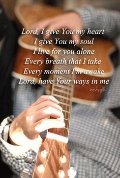 I give Him my heart, I give Him my soul...