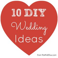 10 DIY Wedding Ideas from www.thepinkflour.com