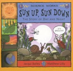 Sun Up, Sun Down: The Story of Day and Night (Science Works) by Bailey, http://www.amazon.com/dp/1404811281/ref=cm_sw_r_pi_dp_rERQpb1RP3YS4